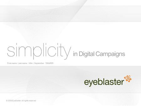 © 2009 Eyeblaster. All rights reserved in Digital Campaigns First-name Last-name | title | September 10th2009.