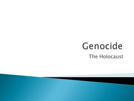 The Holocaust.  Genocide is the deliberate and systematic destruction of a racial, political, or cultural group.