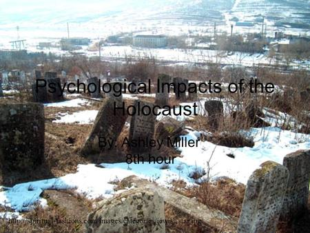 Psychological Impacts of the Holocaust By: Ashley Miller 8th hour  star.jpg.