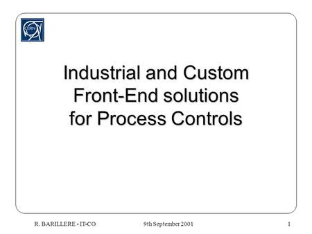 9th September 2001R. BARILLERE - IT-CO1 Industrial and Custom Front-End solutions for Process Controls.