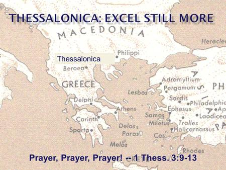 Prayer, Prayer, Prayer! -- 1 Thess. 3:9-13 Thessalonica.