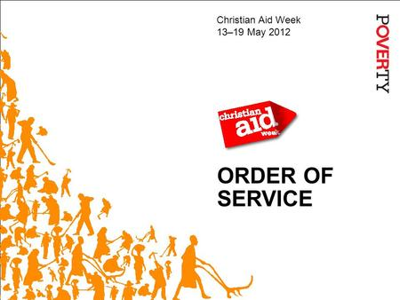 ORDER OF SERVICE Christian Aid Week 13–19 May 2012.