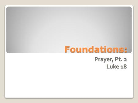 Foundations: Prayer, Pt. 2 Luke 18. Prayer How Do I Get More Involved? ◦ Membership ◦ Service ◦ Community ◦ Goal: connected=growth through both.