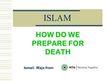 ISLAM HOW DO WE PREPARE FOR DEATH Ismail Waja from.