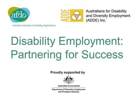 Disability Employment: Partnering for Success Proudly supported by.