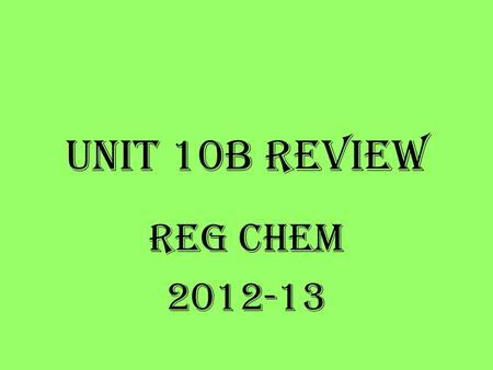 Unit 10B Review Reg Chem 2012-13. 11 When a solution sits out over a long period of time and water evaporates the concentration of the solution __________.