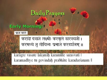 Daily Prayers Early Morning:. Click for Next Slide  On the tip of your fingers is Goddess Lakshmi, on the base of your fingers is Goddess Sarasvati in.