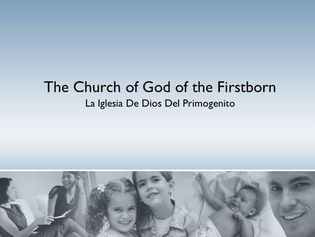 The Church of God of the Firstborn La Iglesia De Dios Del Primogenito.