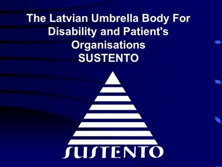 The Latvian Umbrella Body For Disability and Patient's Organisations SUSTENTO.