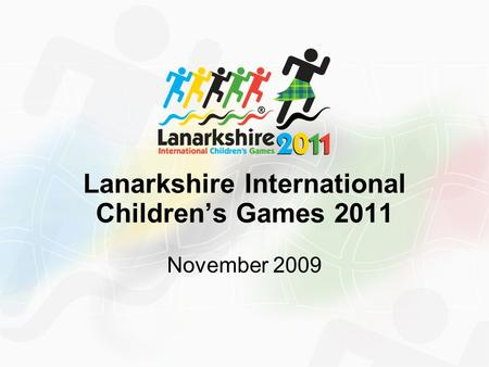 Lanarkshire International Children's Games 2011 November 2009.