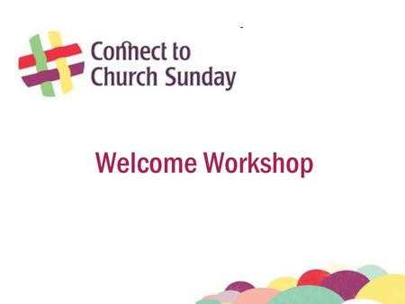 Welcome Workshop. Connect to Church Sunday prayer Loving God, thank you for this day. We remember that we are created and loved by you. We welcome you.