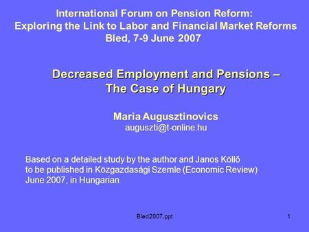 Bled2007.ppt1 International Forum on Pension Reform: Exploring the Link to Labor and Financial Market Reforms Bled, 7-9 June 2007 Decreased Employment.