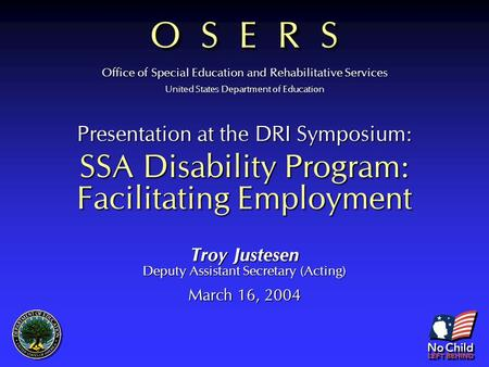 Office of Special Education and Rehabilitative Services United States Department of Education O S E R S Presentation at the DRI Symposium: SSA Disability.