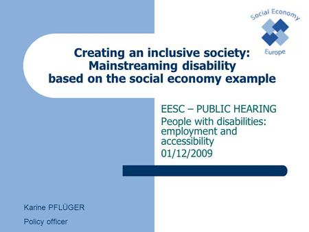 Creating an inclusive society: Mainstreaming disability based on the social economy example EESC – PUBLIC HEARING People with disabilities: employment.