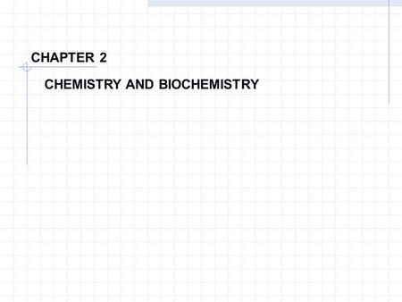 CHAPTER 2 CHEMISTRY AND BIOCHEMISTRY Chapter 2 Chemical Principles Structure of Atoms Chemistry is the science dealing with the properties & the transformations.