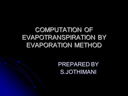 COMPUTATION OF EVAPOTRANSPIRATION BY EVAPORATION METHOD PREPARED BY S.JOTHIMANI.