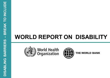 DISABLING BARRIERS – BREAK TO INCLUDE WORLD REPORT ON DISABILITY.