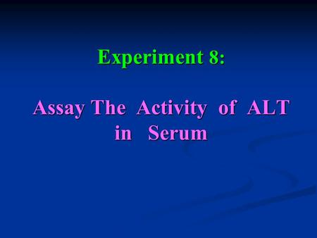 Experiment 8: Assay The Activity of ALT in Serum.