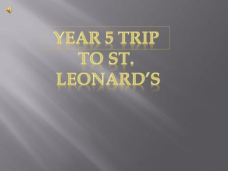  We are going to tell you about our trip to St. Leonard's.  We learnt all about the year of faith. Now we are going to tell you about it.
