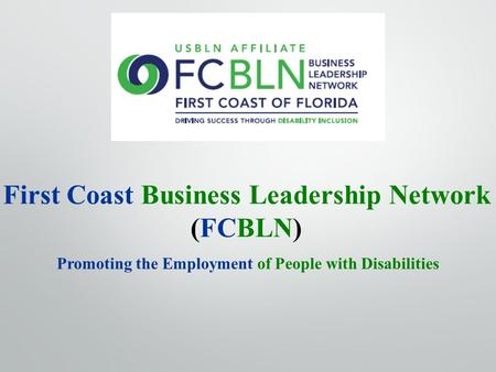 First Coast Business Leadership Network (FCBLN) Promoting the Employment of People with Disabilities.