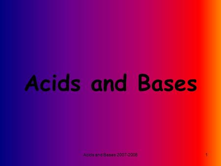 <strong>Acids</strong> and <strong>Bases</strong> 2007-20081 <strong>Acids</strong> and <strong>Bases</strong>. <strong>Acids</strong> and <strong>Bases</strong> 2007-20082 <strong>Acids</strong> Svante Arrhenius, a Swedish chemist, defines an <strong>acid</strong> as a substance that.