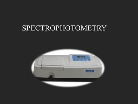 SPECTROPHOTOMETRY. Determines concentration of a substance in solution by Measures light absorbed by solution at a specific wavelength by using spectrophotometer.