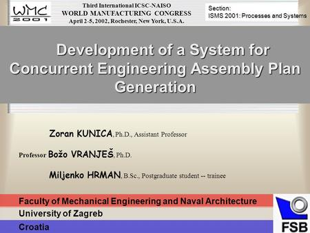 Faculty of Mechanical Engineering and Naval Architecture Development of a System for Concurrent Engineering Assembly Plan Generation Zoran KUNICA, Ph.D.,