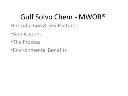 Gulf Solvo Chem - MWOR® Introduction & Key Features Applications The Process Environmental Benefits.