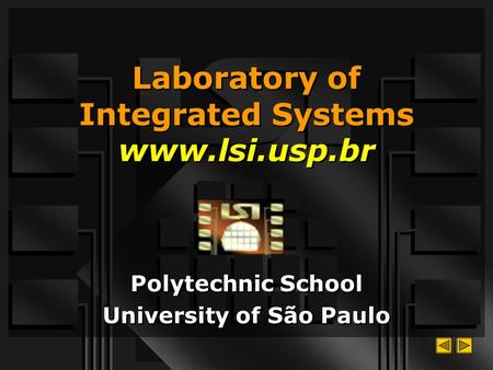 Laboratory of Integrated Systems www.lsi.usp.br Polytechnic School University of São Paulo Polytechnic School University of São Paulo.