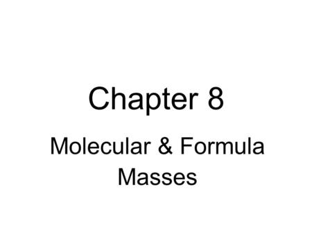 Chapter 8 Molecular & Formula Masses. How many minutes does it take light to reach us from the sun which is 93,000,000 miles distant.