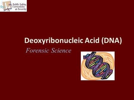 Deoxyribonucleic Acid (DNA) Forensic Science. Copyright © Texas Education Agency 2011. All rights reserved. Images and other multimedia content used with.