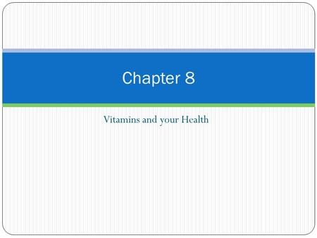 Vitamins and your Health Chapter 8. What are vitamins? Complex organic molecule that regulates a variety of response in the body Vitamins are chemical.