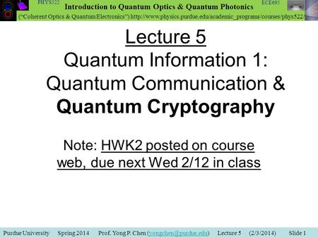 Purdue University Spring 2014 Prof. Yong P. Chen Lecture 5 (2/3/2014) Slide Introduction to Quantum Optics &