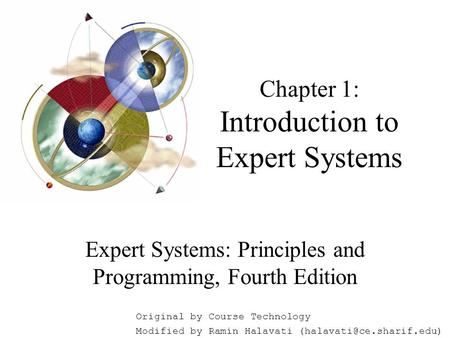 Chapter 1: Introduction to Expert Systems Expert Systems: Principles and Programming, Fourth Edition Original by Course Technology Modified by Ramin Halavati.