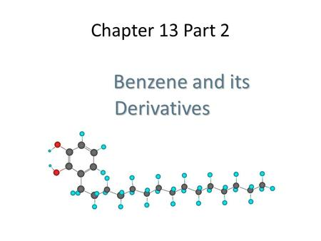 Chapter 13 Part 2 Benzene and its Derivatives Benzene and its Derivatives.