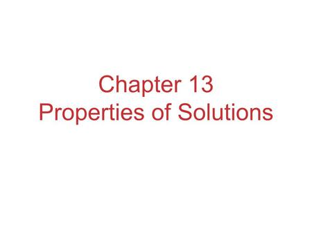 Chapter 13 Properties of Solutions. Solutions Solutions are homogeneous mixtures of two or more pure substances. In a solution, the solute is dispersed.