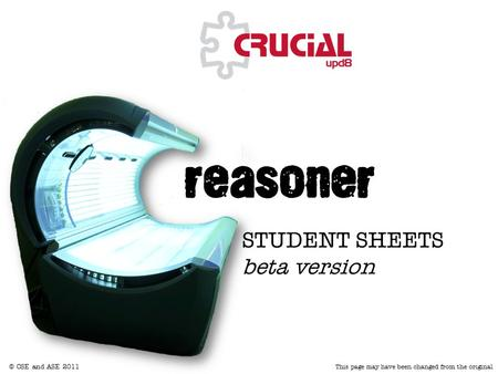 © CSE and ASE 2011 This page may have been changed from the original reasoner STUDENT SHEETS beta version.