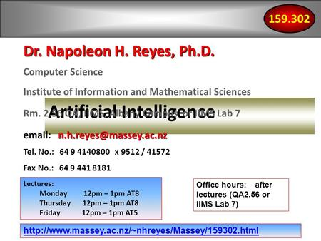 Artificial Intelligence Dr. Napoleon H. Reyes, Ph.D. Computer Science Institute of Information and Mathematical Sciences Rm. 2.56 QA, IIMS, Albany Campus.