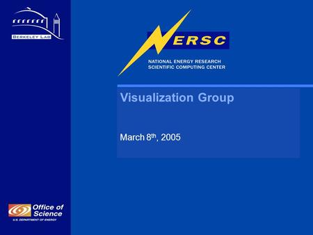 Visualization Group March 8 th, 2005. Visualization Group Permanent staff: –Wes Bethel (group leader) –John Shalf, Cristina Siegerist, Raquel Romano Collaborations:
