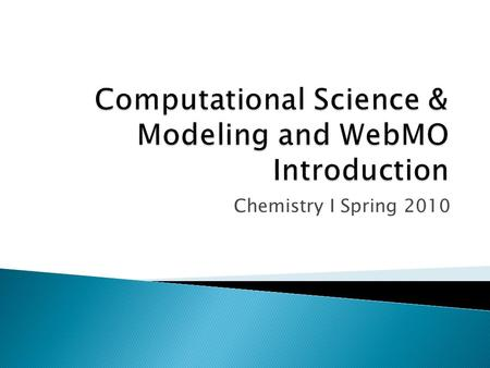Chemistry I Spring 2010. – Understand what CSM is – Be able to apply WebMO in learning chemistry.