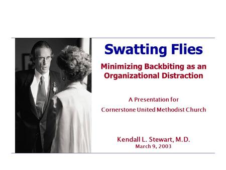 Swatting Flies Minimizing Backbiting as an Organizational Distraction A Presentation for Cornerstone United Methodist Church Swatting Flies Minimizing.