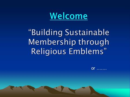 """Building Sustainable Membership through Religious Emblems"" Welcome or ……."