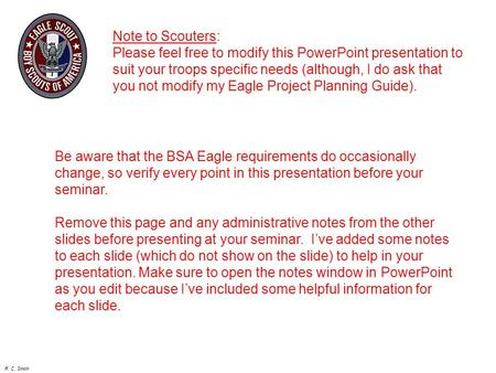 R. C. Smith Note to Scouters: Please feel free to modify this PowerPoint presentation to suit your troops specific needs (although, I do ask that you not.