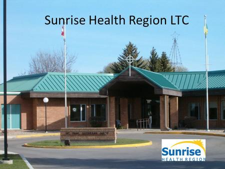 Sunrise Health Region LTC. Sunrise health region LTC is composed of 13 sites located within the major communities. The pilot site was selected as St.