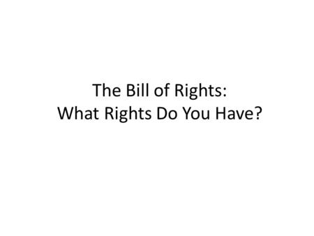 The Bill of Rights: What Rights Do You Have?. Freedom Civil Liberties Protections against the government Freedom of religion, speech, press, and the guarantee.