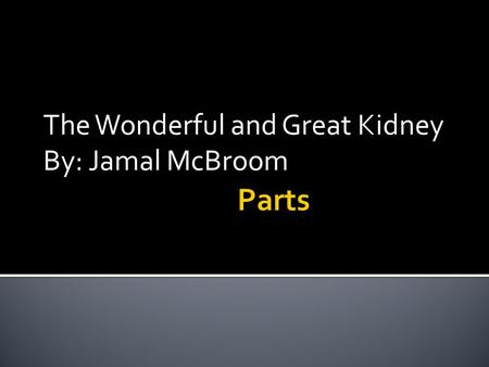 The Wonderful and Great Kidney By: Jamal McBroom.