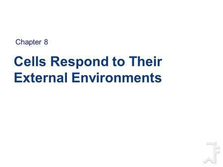 Cells Respond to Their External Environments Chapter 8.