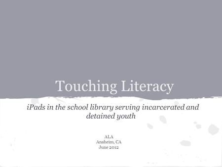 Touching Literacy iPads in the school library serving incarcerated and detained youth ALA Anaheim, CA June 2012.