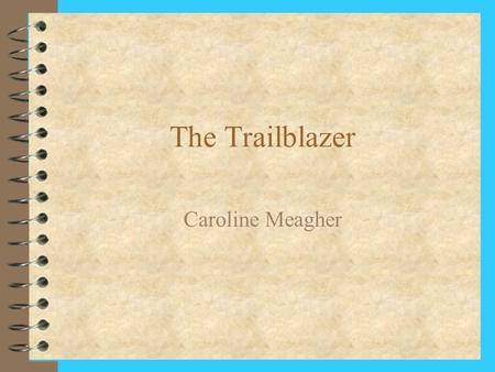 The Trailblazer Caroline Meagher. Amelia Earhart 4 1897-1937 (disappeared) 4 Airwoman 4 Social worker 4 Nurse's Aid 4 Writer.