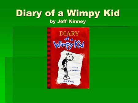 Diary of a Wimpy Kid by Jeff Kinney. What is a Diary? With your partner Define diary Who usually keeps a diary? Do boys keep diaries? Do you keep a diary?